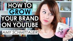 How to Grow Your Brand on YouTube and VLOG like a Boss! — Amy Schmittaue...