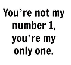 To everyone out there dealing with relationship breakups and they told u that u were number one. Just know that u will get through it because u are someone else's only one. Never forget that....