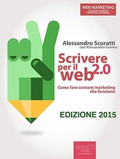 Scrivere per il web 2.0. Come fare content marketing che funziona (Web Marketing) eBook: Alessandro Scuratti, Francesco De Nobili: Amazon.it: Kindle Store