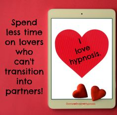 Spend less time with  lovers who can't transition into partners. Donna Brown Hypnosis