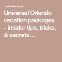 Universal Orlando vacation packages - insider tips, tricks, & secrets…