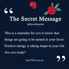 'The Secret Message : This is a reminder for you to know that things are going to be turned in your favor. Positive energy is taking shape in your life. Are you ready? Type YES ifyou are. Positive Life, Positive Thoughts, Positive Quotes, Work Quotes, Faith Quotes, Life Quotes, Short Inspirational Quotes, Inspiring Quotes About Life, Inspirational Prayers
