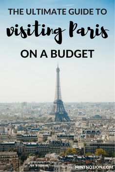 Visit Paris on a budget. Guide to save money in Paris, France. Travel tips.