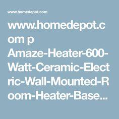 www.homedepot.com p Amaze-Heater-600-Watt-Ceramic-Electric-Wall-Mounted-Room-Heater-Base-Model-600SS 206613398?MERCH=REC-_-mobileweb_pip_rr-_-202882716-_-206613398-_-N