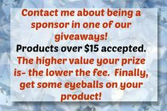Need more eyeballs on your product? Want people to notice your product? Sponsor a giveaway! Great advertising!