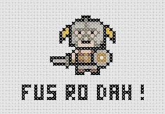 Fus Ro Dah / Skyrim Cross Stitch PDF Pattern Geek by ThatsSewEllie, $1.00. I'm thinking I need to start cross stitch. Maybe this could be my first project.