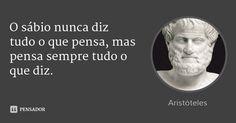 O sábio nunca diz tudo o que pensa, mas pensa sempre tudo o que diz. — Aristóteles Isaac Newton, Shakespeare Frases, Cogito Ergo Sum, Sun Tzu, Magic Words, Life Advice, Some Words, Words Quotes, Sentences