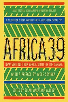 Africa39: New Writing from Africa South of the Sahara, Ellah Wakatama Allfrey, 1620407795
