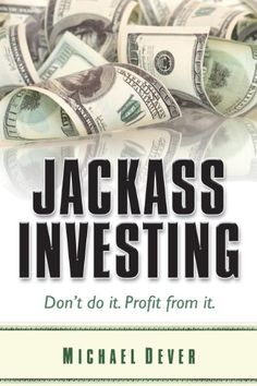 Jackass Investing: Don't do it. Profit from it. « Delay Gifts