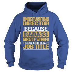 Underwriting Director Because Badass Miracle Worker Is Not An Official Job Title T-Shirt, Hoodie Underwriting Director