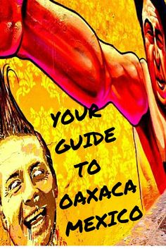Oaxaca city is one of our favourite cities. Read our guide for hints and tips to make the most of your visit.