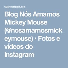 Blog Nós Amamos Mickey Mouse (@nosamamosmickeymouse) • Fotos e vídeos do Instagram