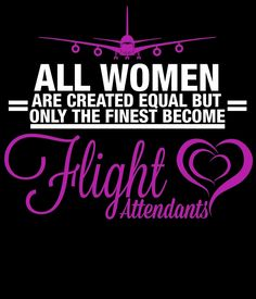 all women are created equal but only the finest become flight attendants by teeshoppy