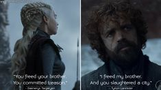 Daenerys Targaryen: You freed your brother. You committed treason. Tyrion Lannister: I freed my brother. And you slaughtered a city. Game Of Thrones Tv, Game Of Thrones Quotes, Series Movies, Tv Series, King's Landing, Got Quotes, Daenerys Targaryen, Brother, Nerd
