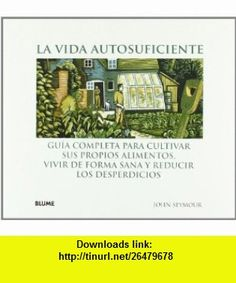 Vida Autosuficiente, La (9788480767941) John Seymour , ISBN-10: 8480767944  , ISBN-13: 978-8480767941 ,  , tutorials , pdf , ebook , torrent , downloads , rapidshare , filesonic , hotfile , megaupload , fileserve
