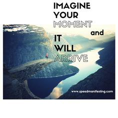 The post Imagine Your Moment appeared first on SPEED Manifesting(TM).
