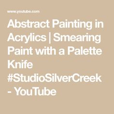 Abstract Painting in Acrylics | Smearing Paint with a Palette Knife #StudioSilverCreek - YouTube