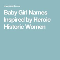 Baby Girl Names Inspired by Heroic Historic Women