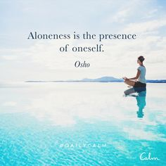 Aloneness is the presence of oneself. Osho Quotes On Life, Zen Quotes, Calm Quotes, Yoga Quotes, Spiritual Quotes, Wisdom Quotes, Quotes To Live By, Motivational Quotes, Inspirational Quotes