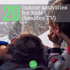 20 indoor activities for kids (besides TV). Useful reminder when the kids are begging for screen time!