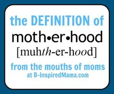 definition of motherhood from the mouths of moms