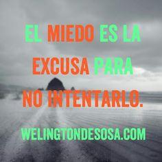 El miedo es la excusa para no intentarlo. Estás de acuerdo? Comparte    → welingtondesosa.com