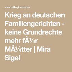 Krieg an deutschen Familiengerichten - keine Grundrechte mehr für Mütter Mira Sigel