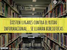 Existen lugares contra el ruido informacional... se llaman bibliotecas