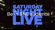 Be in the Saturday Night Live studio audience//// Bucket List