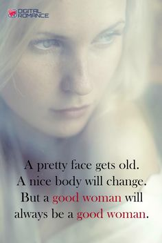 A pretty face gets old. A nice body will change. But a good woman will always be a good woman. Great Quotes, Quotes To Live By, Inspirational Quotes, Amazing Quotes, Meaningful Quotes, Motivational, Sign Quotes, Me Quotes, Honesty Quotes