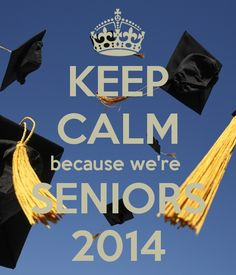 Keep Calm and i'm a senior | KEEP CALM because we're SENIORS 2014 - KEEP CALM AND CARRY ON Image ...