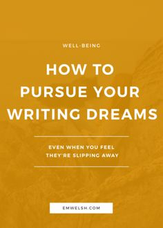 How to Pursue Your Writing Dreams, Even When You Feel They're Slipping Away