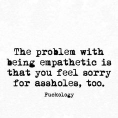 Asshole quotes, idgaf quotes, funny quotes, sarcasm quotes, truth q Great Quotes, Quotes To Live By, Me Quotes, Funny Quotes, Inspirational Quotes, Truth Quotes, Naive Quotes, Idgaf Quotes, Quotes About Exes