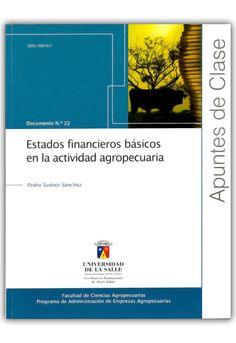 Estados financieros básicos en la actividad agropecuaria. Apuntes de Clase N.º 22 –Pedro Suçarez Sánchez-Universidad de La Salle - http://www.librosyeditores.com/tiendalemoine/administracion-de-empresas-agropecuarias/577-apuntes-clase-22-estados-financieros-basicos-actividad-agropecuaria-.html - Editores y distribuidores.