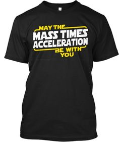 May The Mass x Acceleration | Teespring