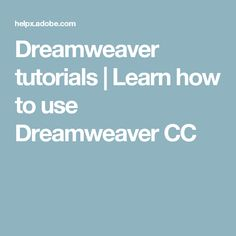 Dreamweaver tutorials | Learn how to use Dreamweaver CC