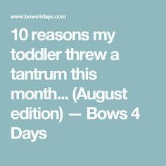 10 reasons my toddler threw a tantrum this month... (August edition) — Bows 4 Days