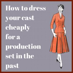 How to dress your cast cheaply for a production set in the past. Advice for amateur dramatics groups. Have a look.