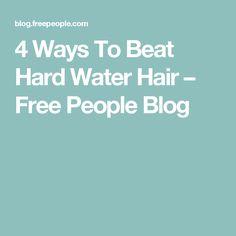 4 Ways To Beat Hard Water Hair – Free People Blog