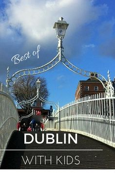 Discover the best hings to do in Dublin with kids! Family friendly itineraries, attractions and museums, family friendly restaurants in Dublin, playgrounds and child friendly activities in Dublin Ireland