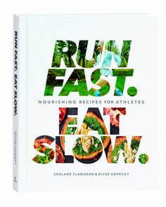 """Run Fast. Eat Slow."" Healthy, filling, fueling recipes by Shalane Flanagan"