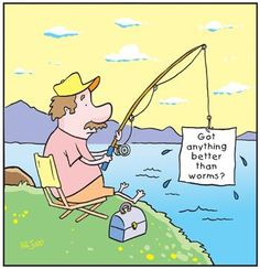 Got anything better than worms? The Effective Pictures We Offer You About Fishing Humor funny A qual Gone Fishing, Fishing Tips, Bass Fishing, Fishing Cart, Fishing Stuff, Fishing Tackle, Alaska Fishing, Fishing Basics, Walleye Fishing