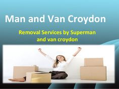 Man and Van Croydon is an online company that offering house Removals services at very reasonable rate.