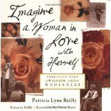 Imagine a Woman in Love With Herself: Embracing Your Wisdom and Wholeness (Paperback)By Patricia Lynn Reilly