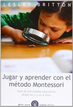 Jugar y aprender con el método Montessori: Guía de actividades educativas desde los 2 a los 6 años (Guías para Padres), http://www.amazon.es/dp/8449328896/ref=cm_sw_r_pi_awdl_LIb5tb1J0ZQ0J
