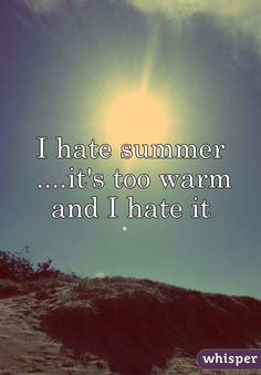 """Someone from posted a whisper, which reads """"I hate summer .it's too warm and I hate it """" Hate Summer, Summer Quotes, Funny Jokes, Sassy Quotes, Positive Life, Things To Think About, Funny Pictures, Thankful"""