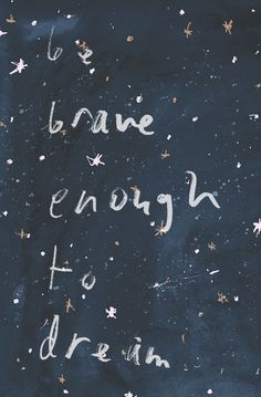 be brave enough to dream