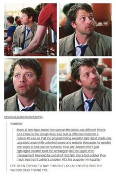 "This is my argument to everyone who doesn't watch the show and tries to tell me that Cas has fucked up (which, sadly, is kinda true) way too many times and he doesn't ever do what's best (which is most certainly not true). He faces his challenges better than most of us ever could, so don't tell me for one second that Cas isn't special, because honestly. he's portraying all of us. ""Everyone is just trying to do their best in a world where it's far too easy to do your worst."""