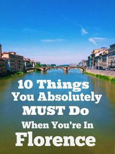 Florence is one of the most magnificent cities in the world, full of amazing things to see and do. Here are 10 things you absolutely must do in Florence