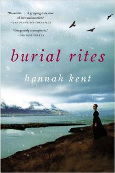 Burial Rites: Hannah Kent: 352 pages  ~ A brilliant literary debut, inspired by a true story: the final days of a young woman accused of murder in Iceland in 1829.